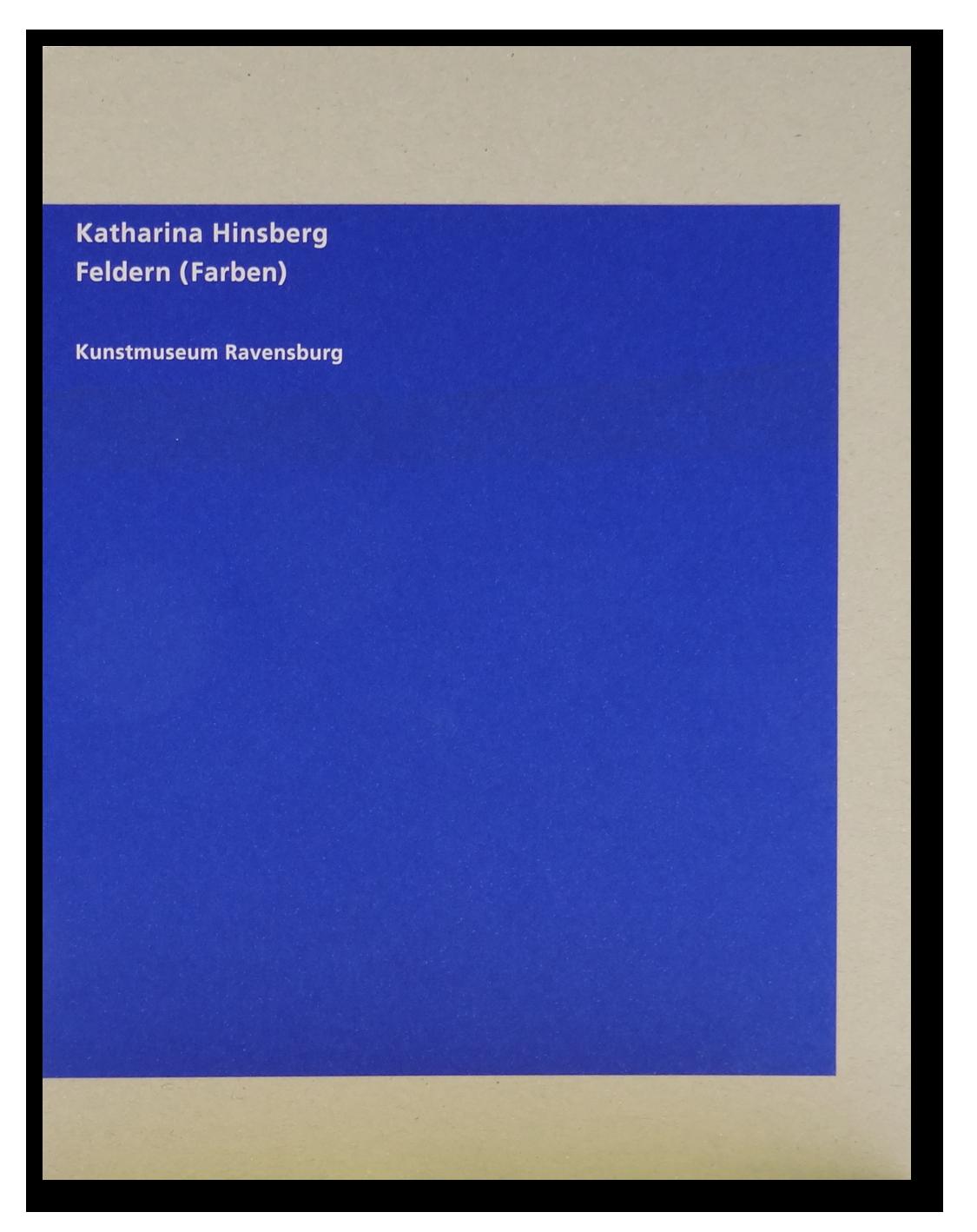 ausstellungskatalog katharina hinsberg feldern farben kunstmuseum ravensburg. Black Bedroom Furniture Sets. Home Design Ideas